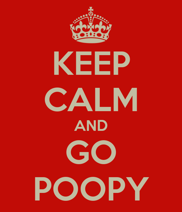 KEEP CALM AND GO POOPY