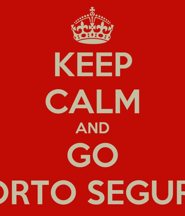KEEP CALM AND GO PORTO SEGURO