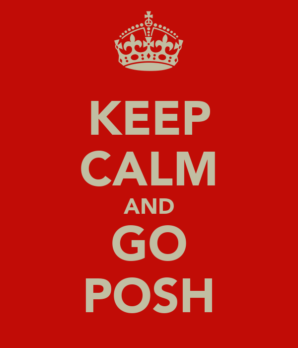 KEEP CALM AND GO POSH