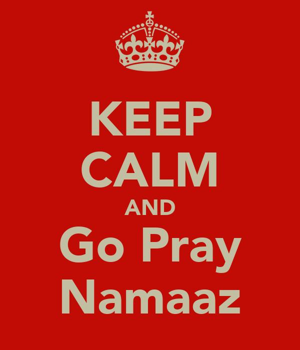 KEEP CALM AND Go Pray Namaaz