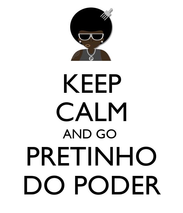 KEEP CALM AND GO  PRETINHO DO PODER