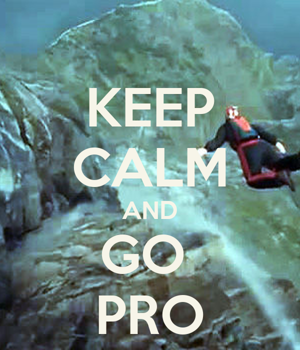 KEEP CALM AND GO  PRO