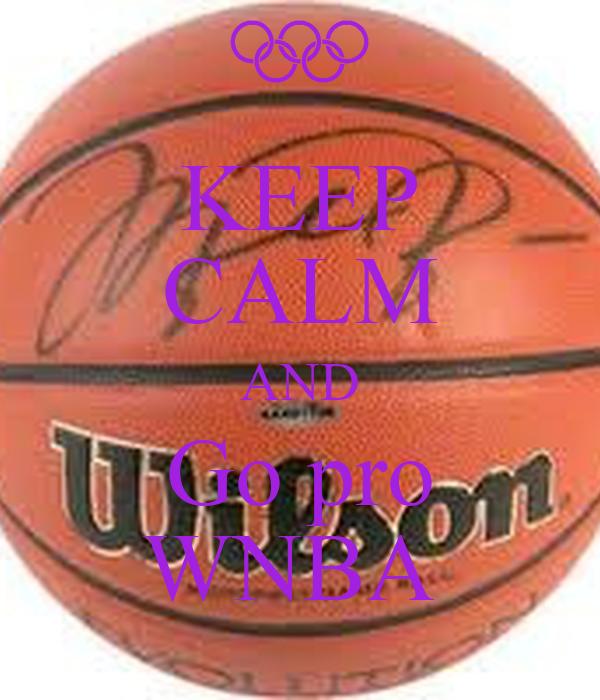 KEEP CALM AND Go pro WNBA