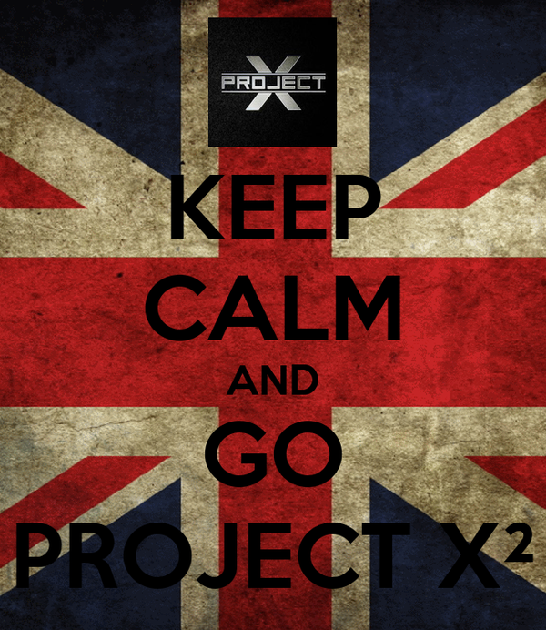 KEEP CALM AND GO PROJECT X²