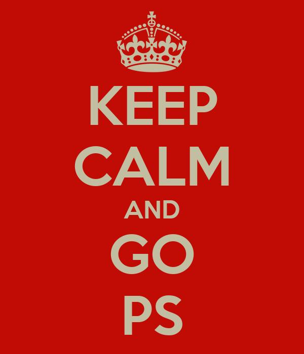 KEEP CALM AND GO PS