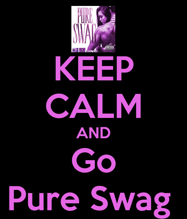 KEEP CALM AND Go Pure Swag