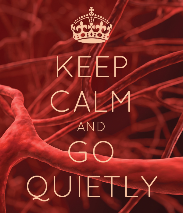 KEEP CALM AND GO QUIETLY