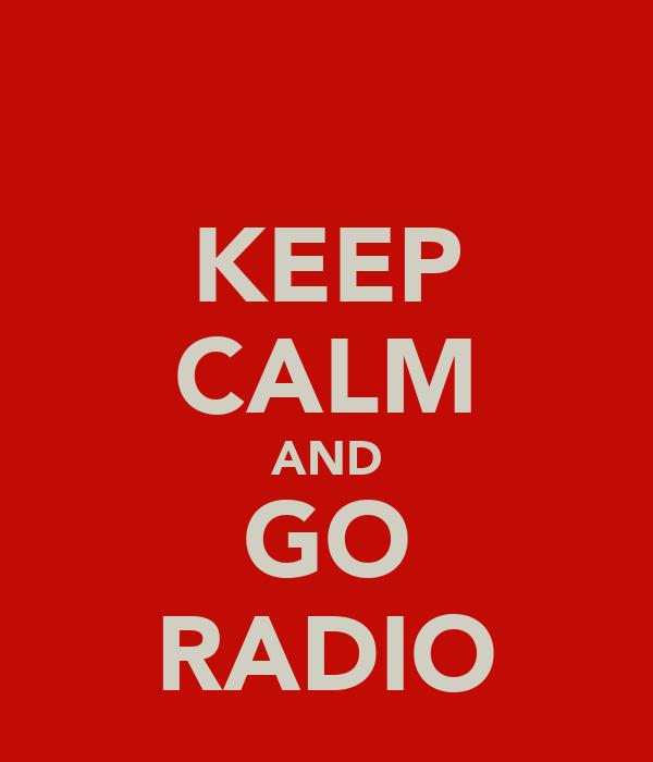 KEEP CALM AND GO RADIO