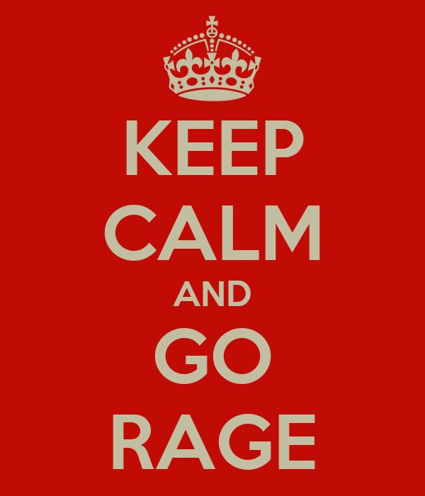KEEP CALM AND GO RAGE