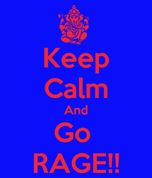 Keep Calm And Go  RAGE!!
