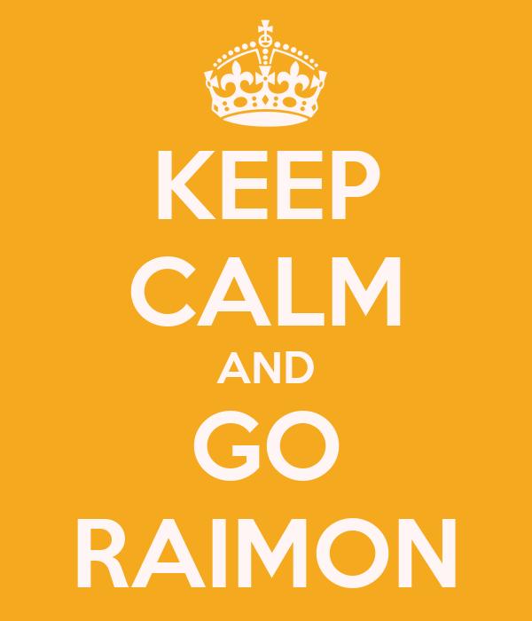 KEEP CALM AND GO RAIMON