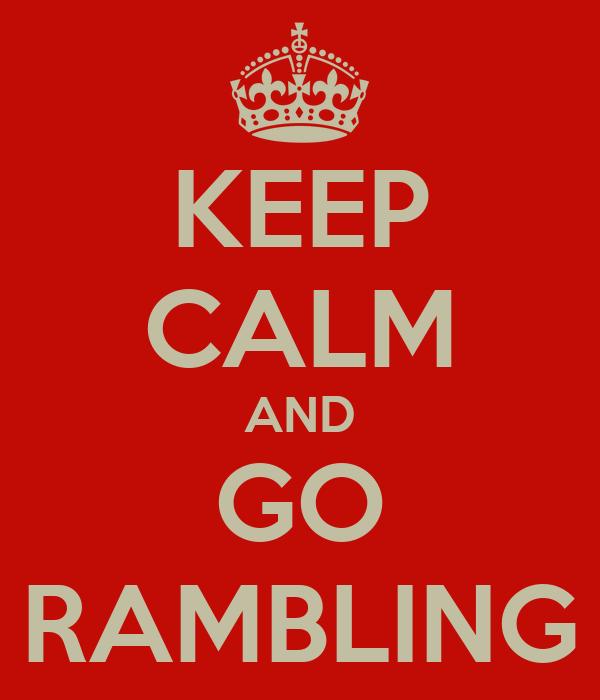 KEEP CALM AND GO RAMBLING