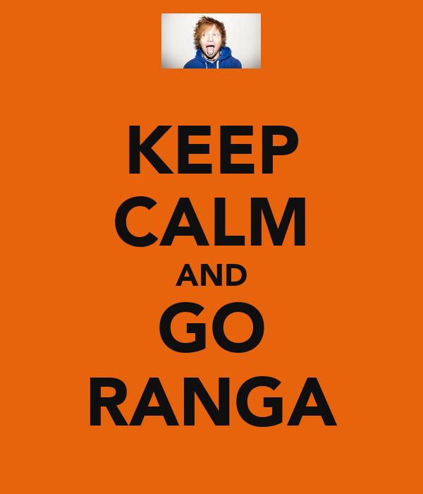 KEEP CALM AND GO RANGA
