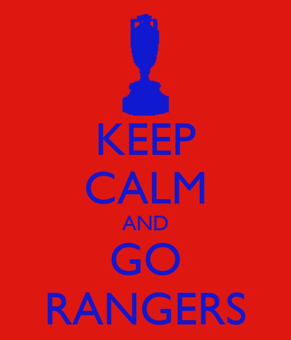 KEEP CALM AND GO RANGERS