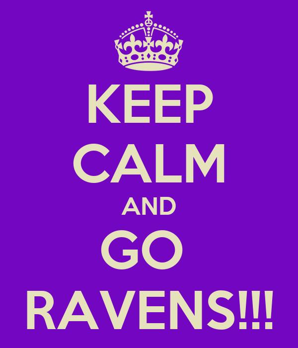 KEEP CALM AND GO  RAVENS!!!