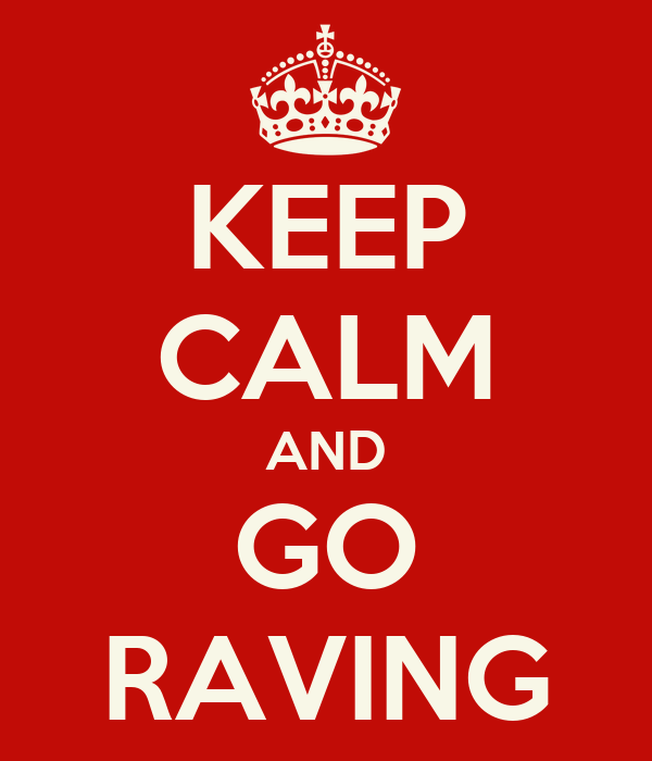 KEEP CALM AND GO RAVING
