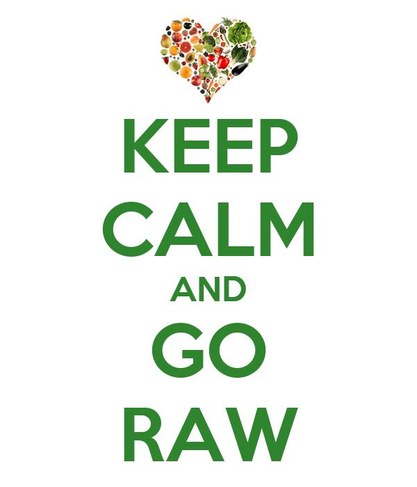 KEEP CALM AND GO RAW