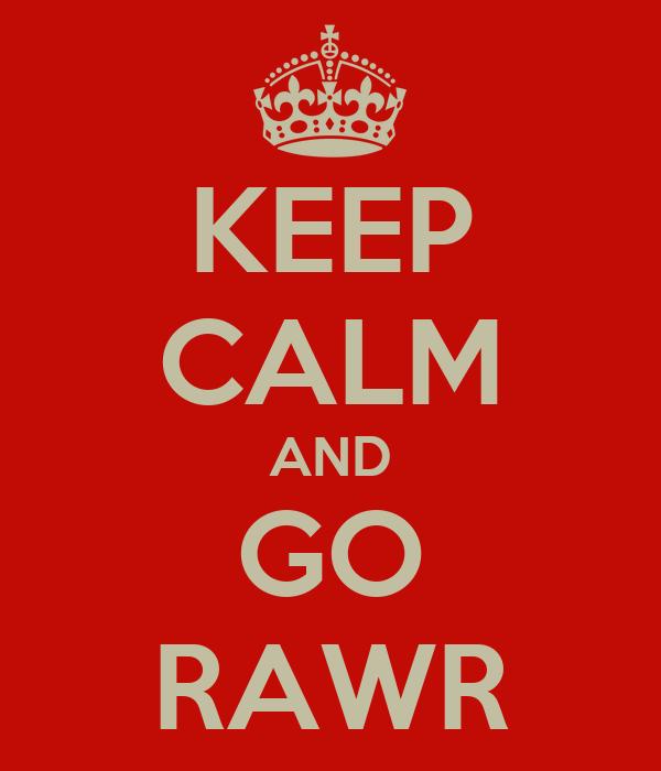 KEEP CALM AND GO RAWR