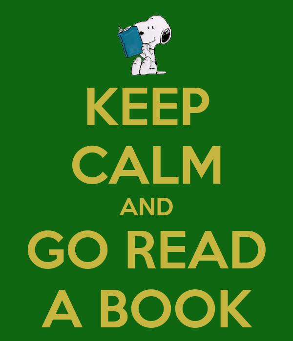 KEEP CALM AND GO READ A BOOK