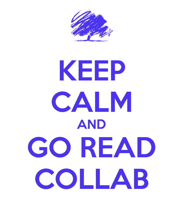 KEEP CALM AND GO READ COLLAB