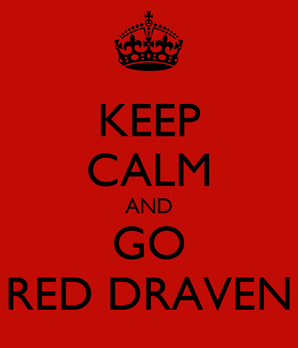KEEP CALM AND GO RED DRAVEN