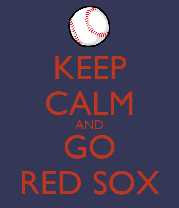 KEEP CALM AND GO RED SOX
