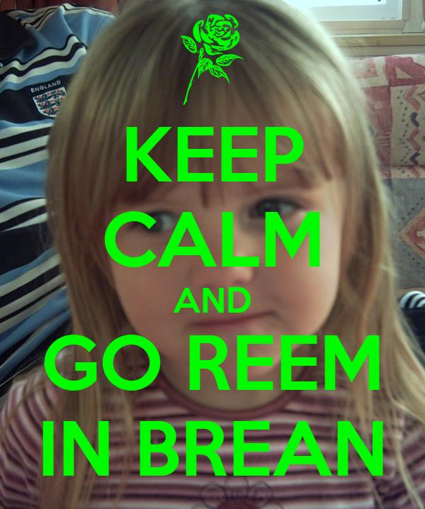 KEEP CALM AND GO REEM IN BREAN