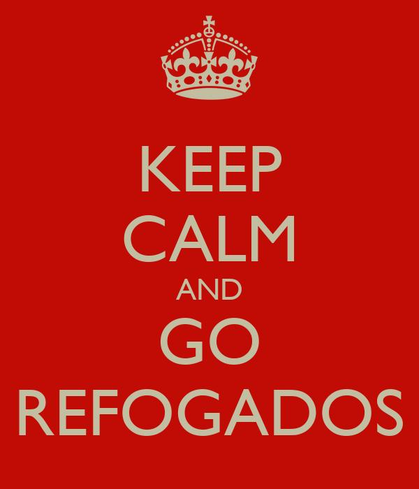 KEEP CALM AND GO REFOGADOS