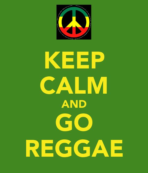 KEEP CALM AND GO REGGAE