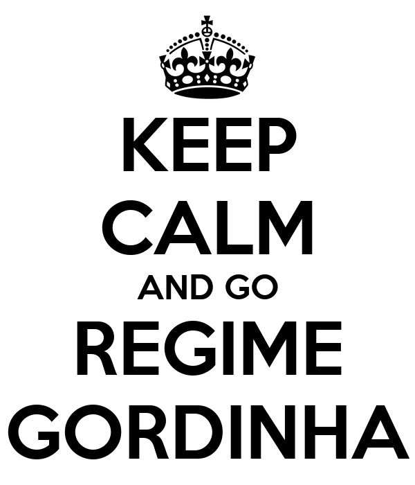 KEEP CALM AND GO REGIME GORDINHA