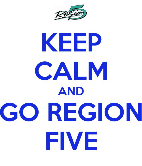 KEEP CALM AND GO REGION FIVE