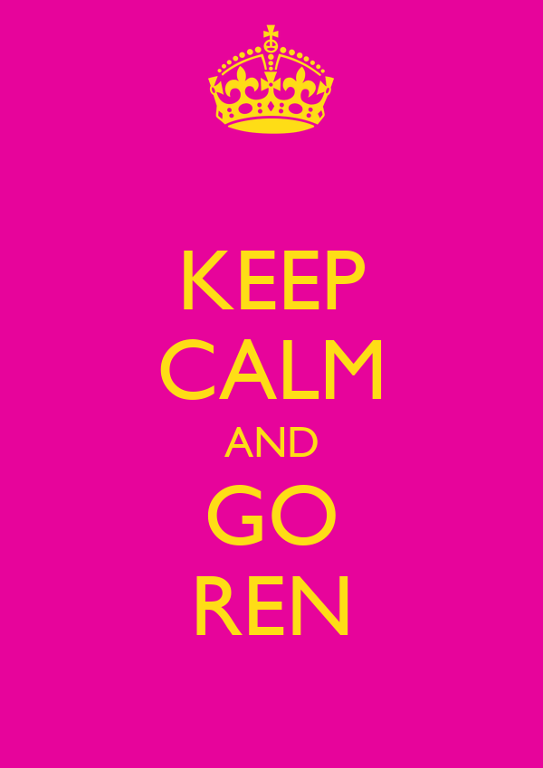 KEEP CALM AND GO REN