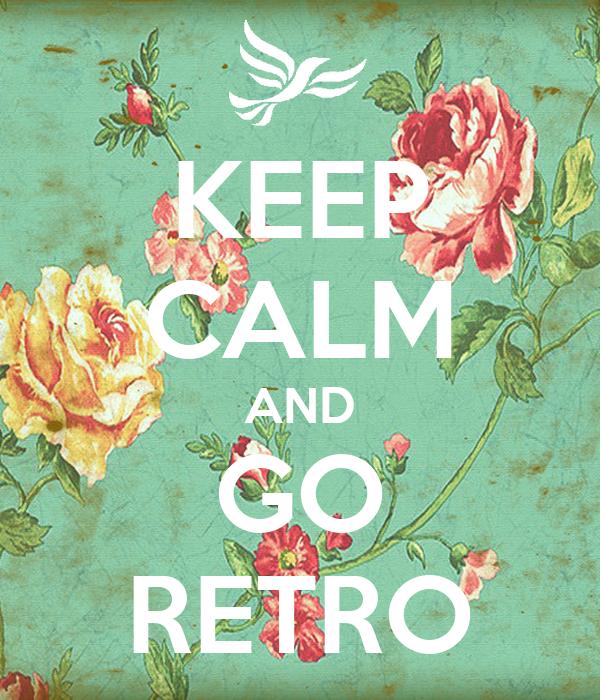KEEP CALM AND GO RETRO