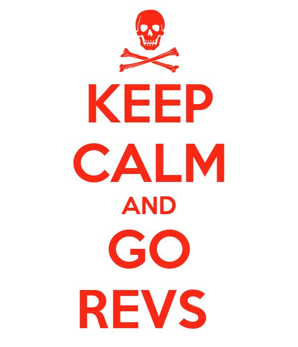 KEEP CALM AND GO REVS
