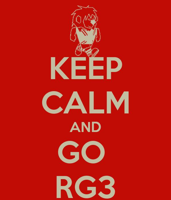 KEEP CALM AND GO  RG3