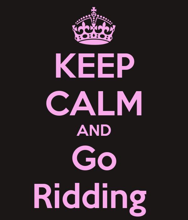 KEEP CALM AND Go Ridding