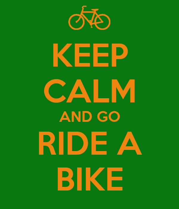 KEEP CALM AND GO RIDE A BIKE