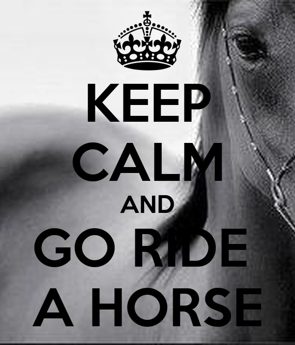 KEEP CALM AND GO RIDE ...