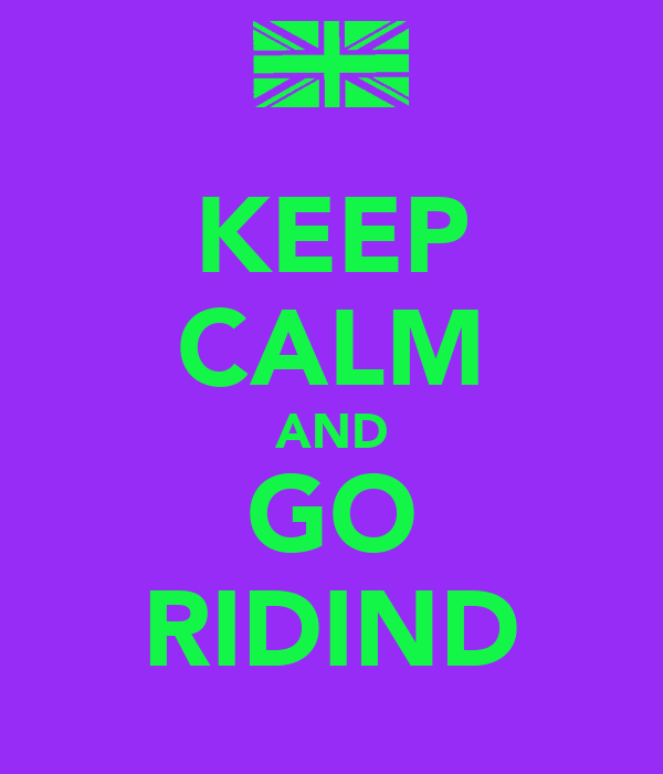 KEEP CALM AND GO RIDIND