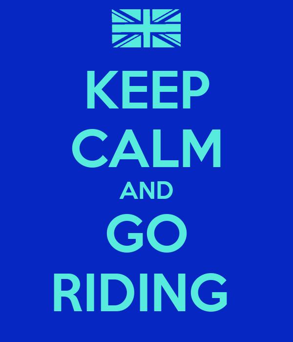 KEEP CALM AND GO RIDING