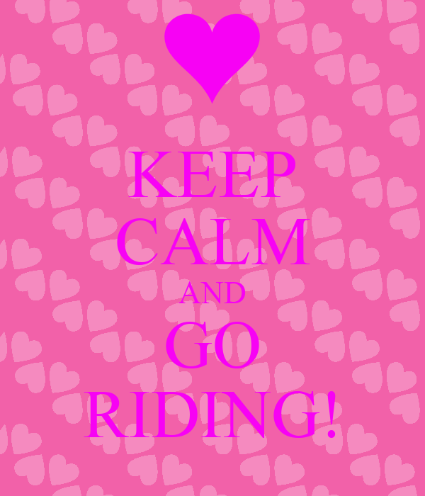 KEEP CALM AND GO RIDING!