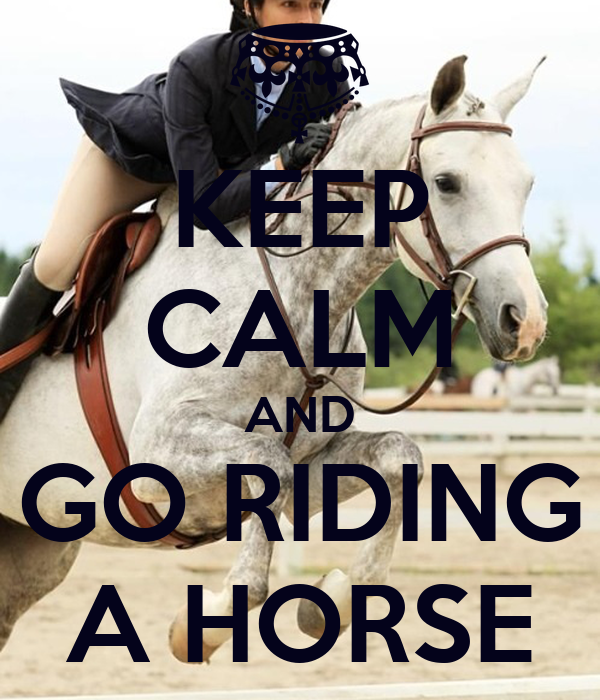 KEEP CALM AND GO RIDING A HORSE