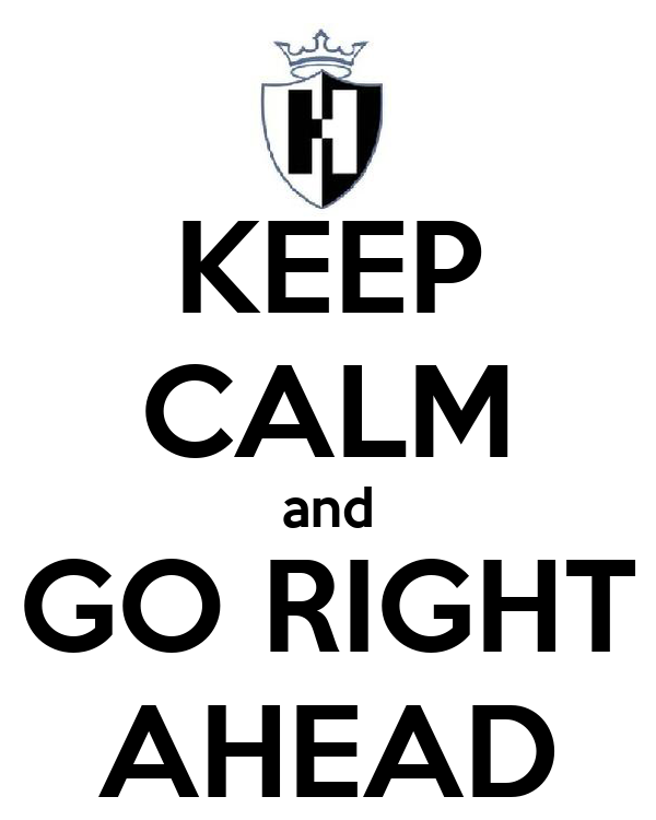 KEEP CALM and GO RIGHT AHEAD