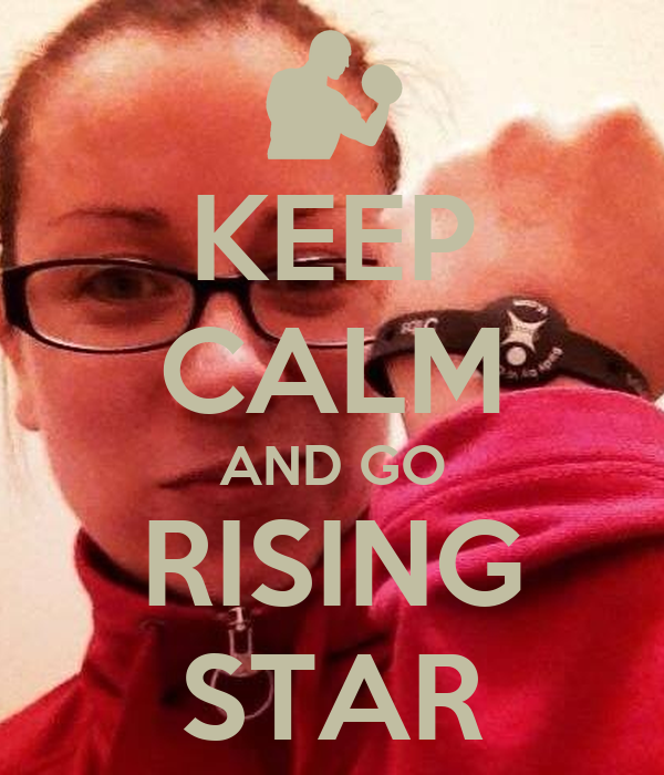 KEEP CALM AND GO RISING STAR