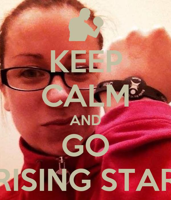 KEEP CALM AND GO RISING STAR