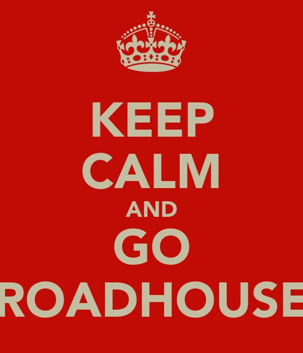 KEEP CALM AND GO ROADHOUSE