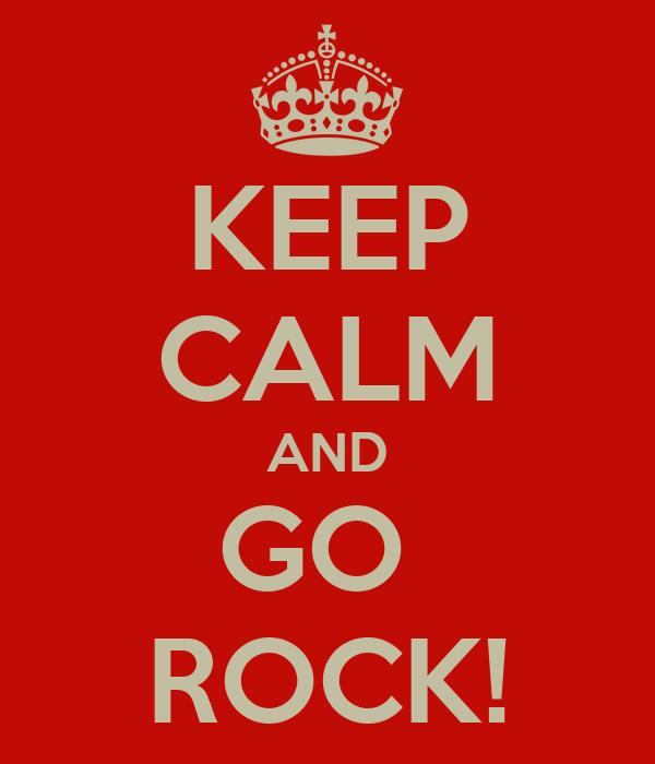 KEEP CALM AND GO  ROCK!