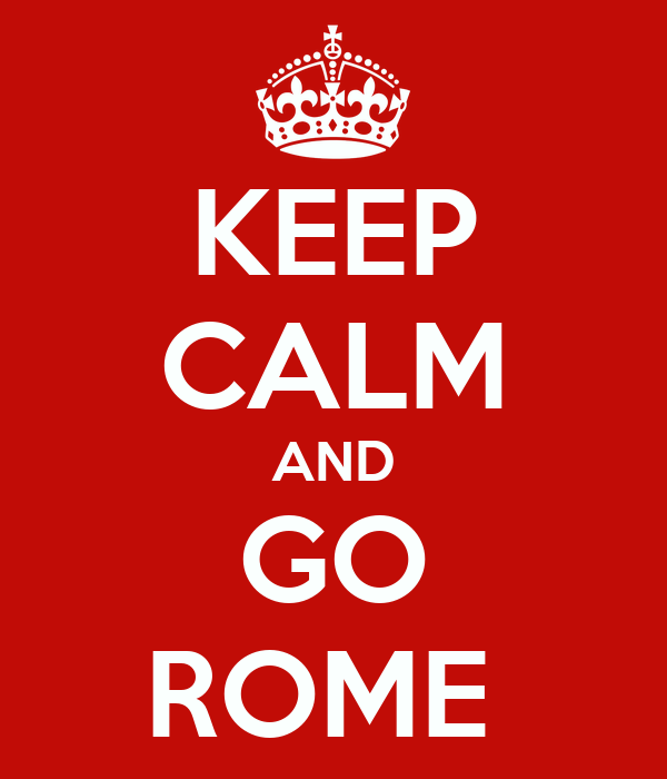 KEEP CALM AND GO ROME