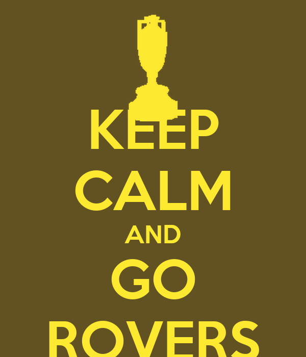 KEEP CALM AND GO ROVERS