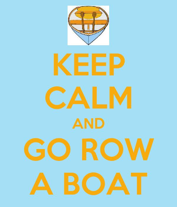 KEEP CALM AND GO ROW A BOAT